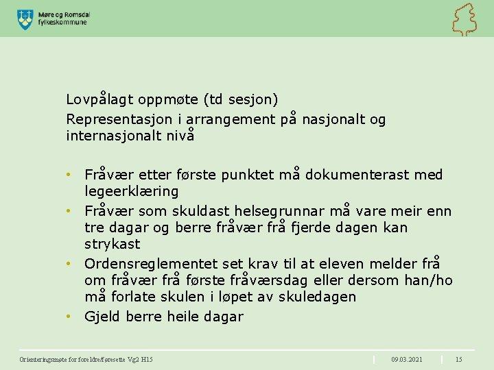 Lovpålagt oppmøte (td sesjon) Representasjon i arrangement på nasjonalt og internasjonalt nivå • Fråvær