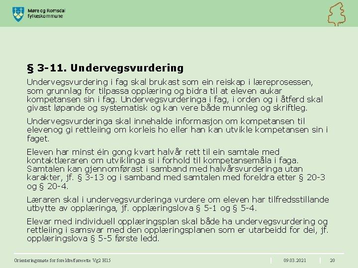§ 3 -11. Undervegsvurdering i fag skal brukast som ein reiskap i læreprosessen, som