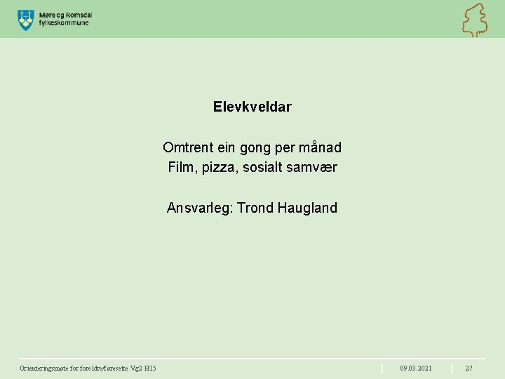Elevkveldar Omtrent ein gong per månad Film, pizza, sosialt samvær Ansvarleg: Trond Haugland Orienteringsmøte