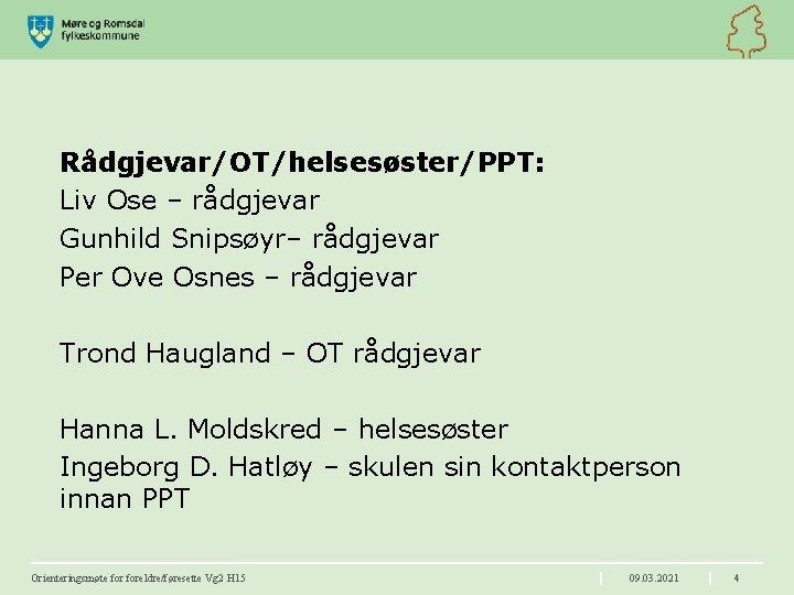 Rådgjevar/OT/helsesøster/PPT: Liv Ose – rådgjevar Gunhild Snipsøyr– rådgjevar Per Ove Osnes – rådgjevar Trond