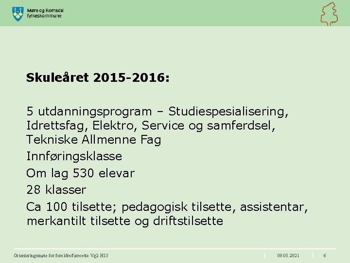 Skuleåret 2015 -2016: 5 utdanningsprogram – Studiespesialisering, Idrettsfag, Elektro, Service og samferdsel, Tekniske Allmenne