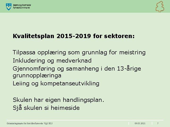 Kvalitetsplan 2015 -2019 for sektoren: Tilpassa opplæring som grunnlag for meistring Inkludering og medverknad