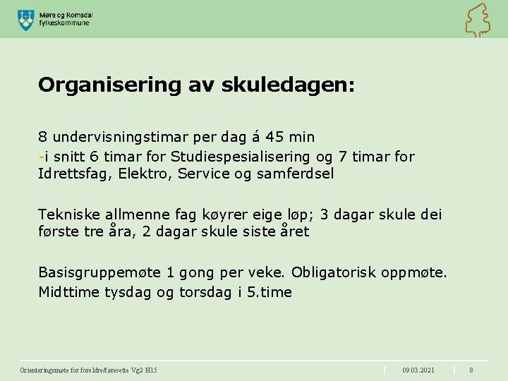 Organisering av skuledagen: 8 undervisningstimar per dag á 45 min -i snitt 6 timar