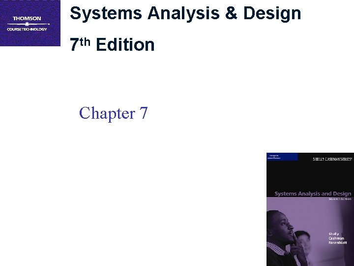 Systems Analysis & Design 7 th Edition Chapter 7