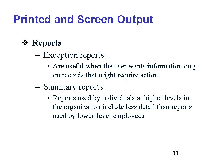 Printed and Screen Output v Reports – Exception reports • Are useful when the