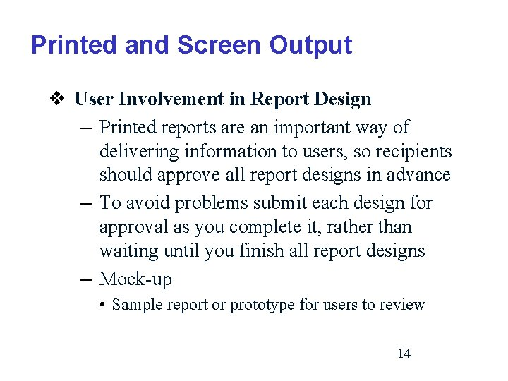Printed and Screen Output v User Involvement in Report Design – Printed reports are