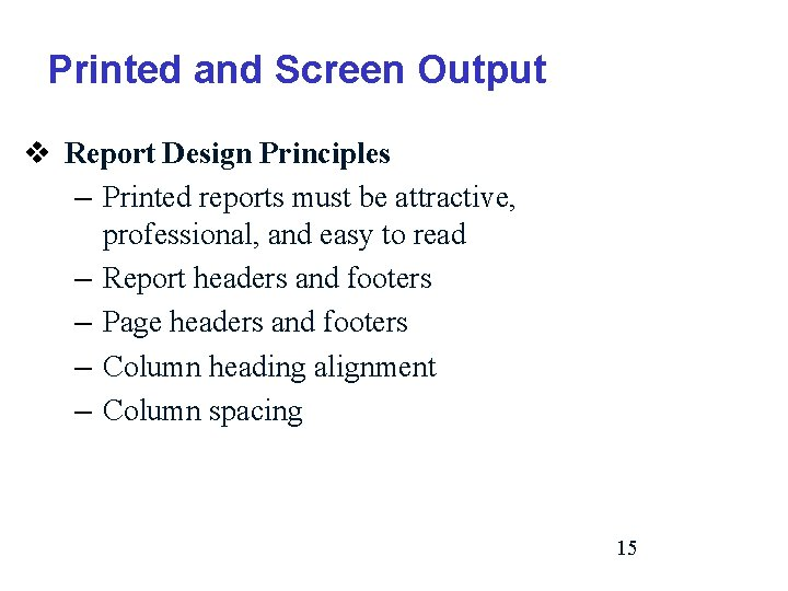 Printed and Screen Output v Report Design Principles – Printed reports must be attractive,