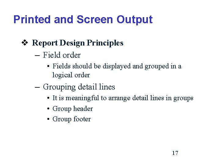 Printed and Screen Output v Report Design Principles – Field order • Fields should