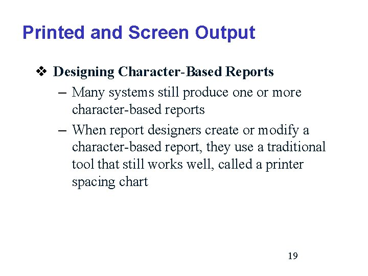 Printed and Screen Output v Designing Character-Based Reports – Many systems still produce one