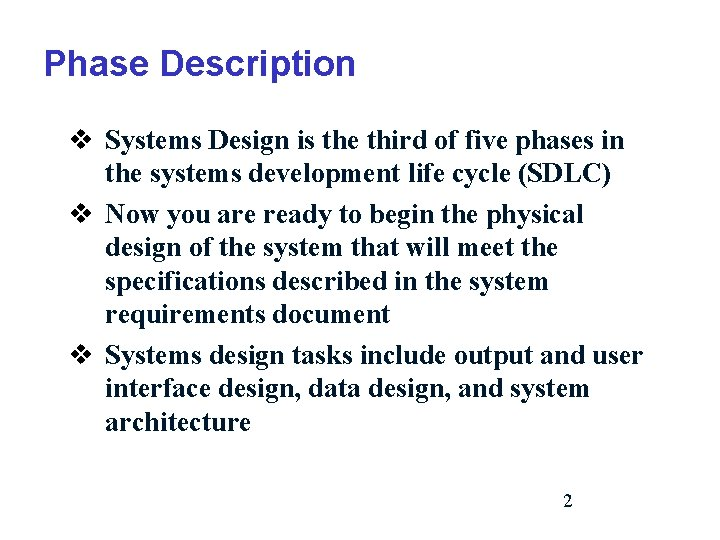 Phase Description v Systems Design is the third of five phases in the systems