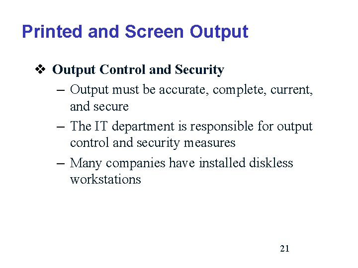 Printed and Screen Output v Output Control and Security – Output must be accurate,
