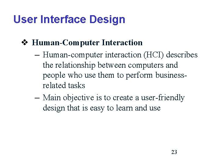 User Interface Design v Human-Computer Interaction – Human-computer interaction (HCI) describes the relationship between