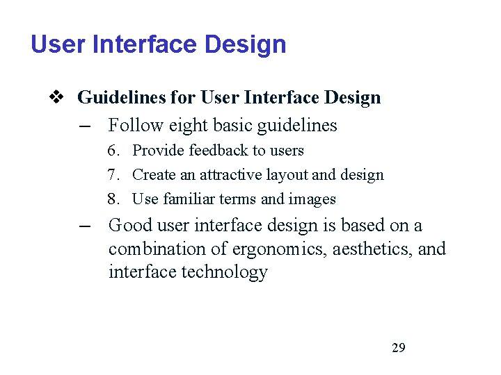 User Interface Design v Guidelines for User Interface Design – Follow eight basic guidelines
