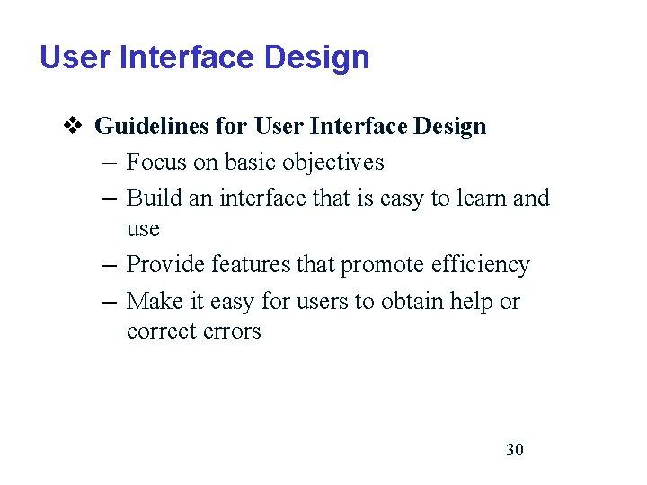 User Interface Design v Guidelines for User Interface Design – Focus on basic objectives