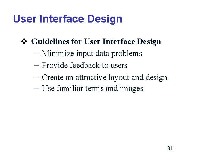 User Interface Design v Guidelines for User Interface Design – Minimize input data problems