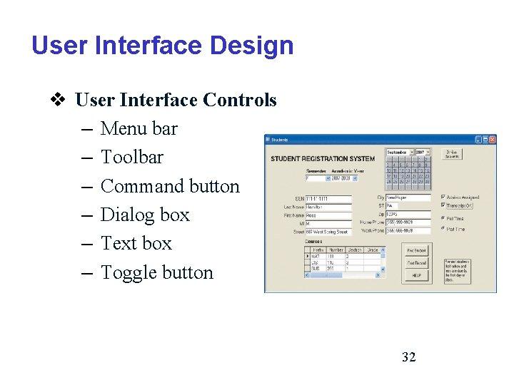 User Interface Design v User Interface Controls – Menu bar – Toolbar – Command