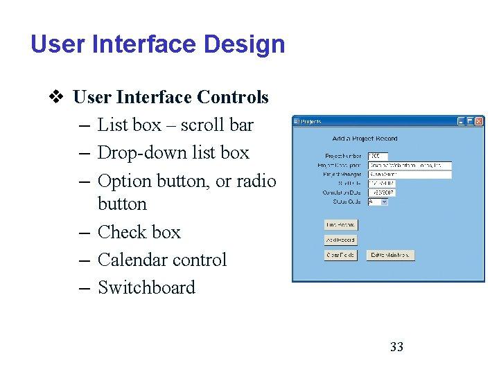 User Interface Design v User Interface Controls – List box – scroll bar –