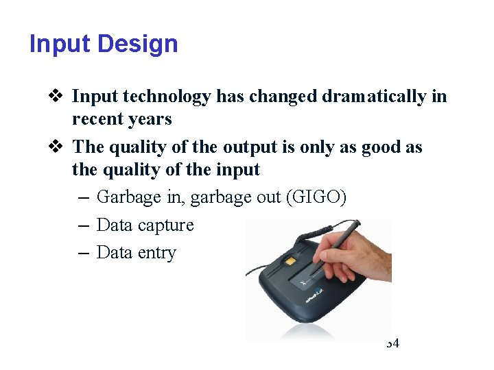 Input Design v Input technology has changed dramatically in recent years v The quality