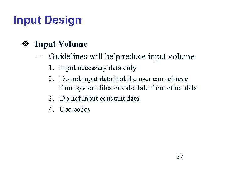 Input Design v Input Volume – Guidelines will help reduce input volume 1. Input