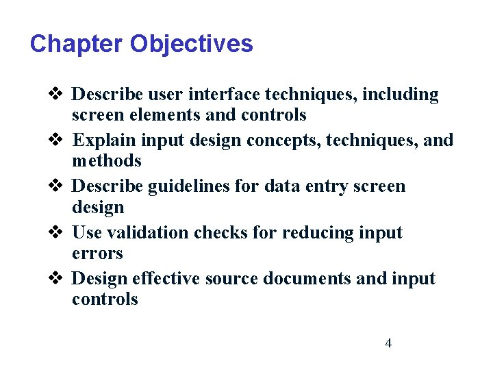Chapter Objectives v Describe user interface techniques, including screen elements and controls v Explain