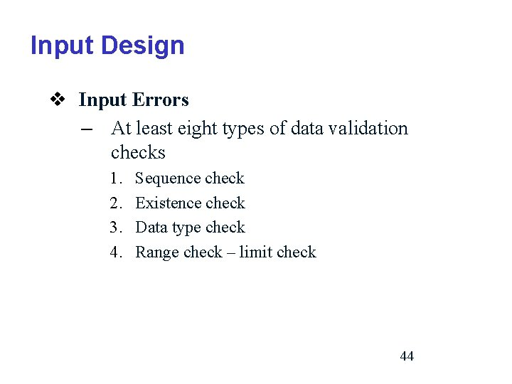 Input Design v Input Errors – At least eight types of data validation checks
