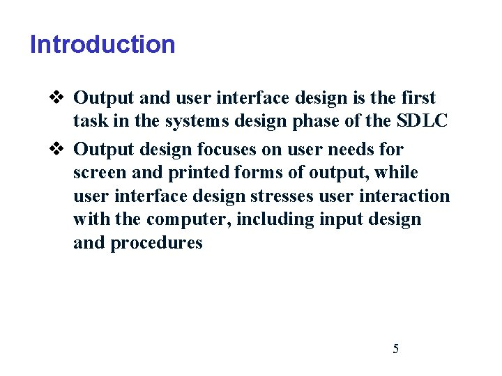 Introduction v Output and user interface design is the first task in the systems
