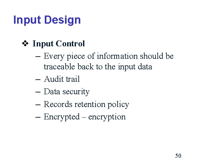 Input Design v Input Control – Every piece of information should be traceable back