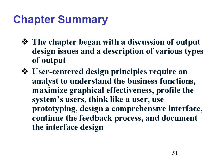 Chapter Summary v The chapter began with a discussion of output design issues and
