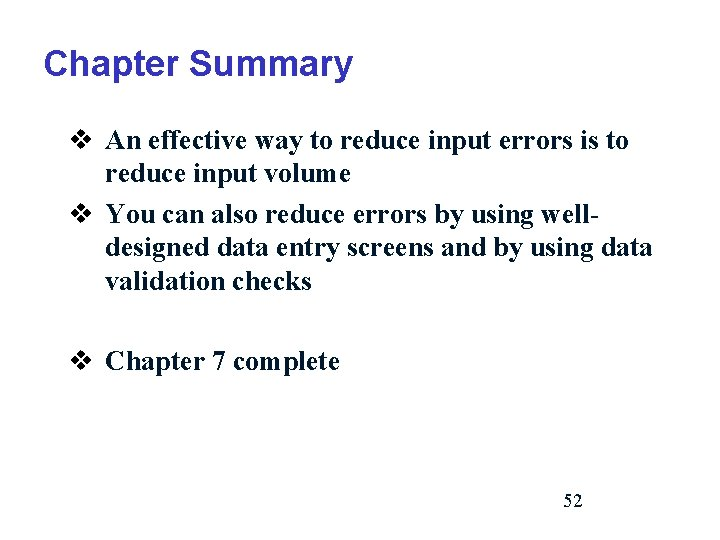 Chapter Summary v An effective way to reduce input errors is to reduce input