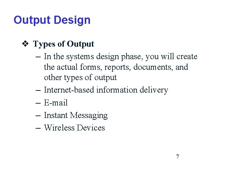 Output Design v Types of Output – In the systems design phase, you will