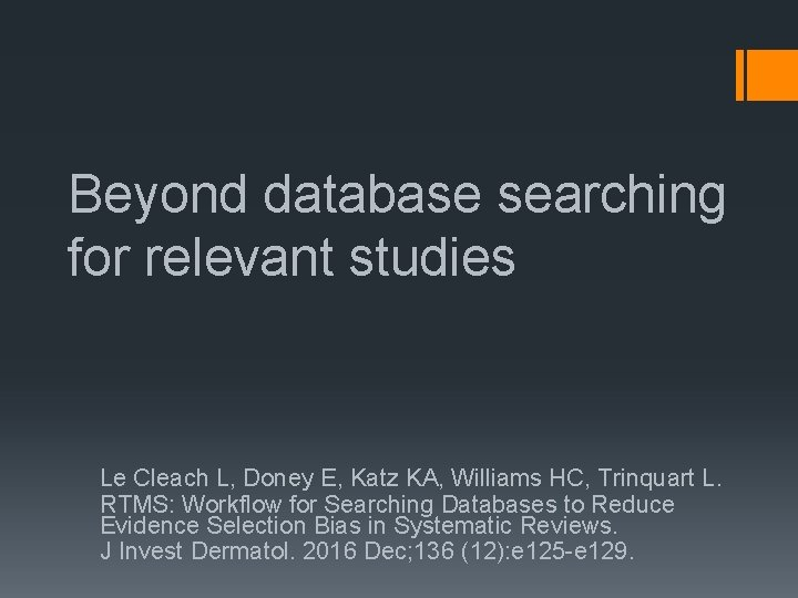 Beyond database searching for relevant studies Le Cleach L, Doney E, Katz KA, Williams