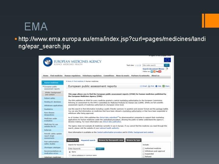 EMA § http: //www. ema. europa. eu/ema/index. jsp? curl=pages/medicines/landi ng/epar_search. jsp
