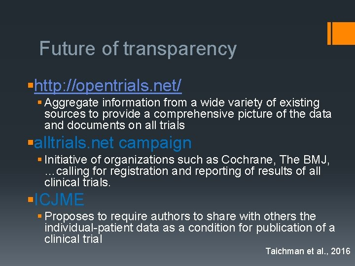 Future of transparency §http: //opentrials. net/ § Aggregate information from a wide variety of