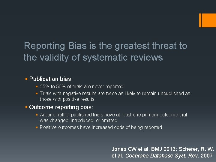 Reporting Bias is the greatest threat to the validity of systematic reviews § Publication