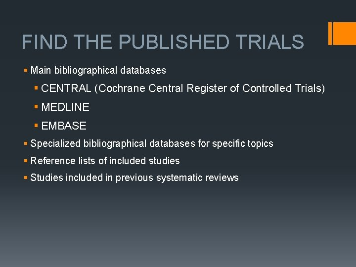 FIND THE PUBLISHED TRIALS § Main bibliographical databases § CENTRAL (Cochrane Central Register of