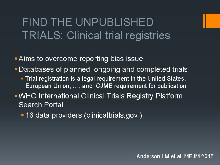 FIND THE UNPUBLISHED TRIALS: Clinical trial registries § Aims to overcome reporting bias issue