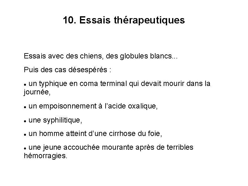 10. Essais thérapeutiques Essais avec des chiens, des globules blancs. . . Puis des