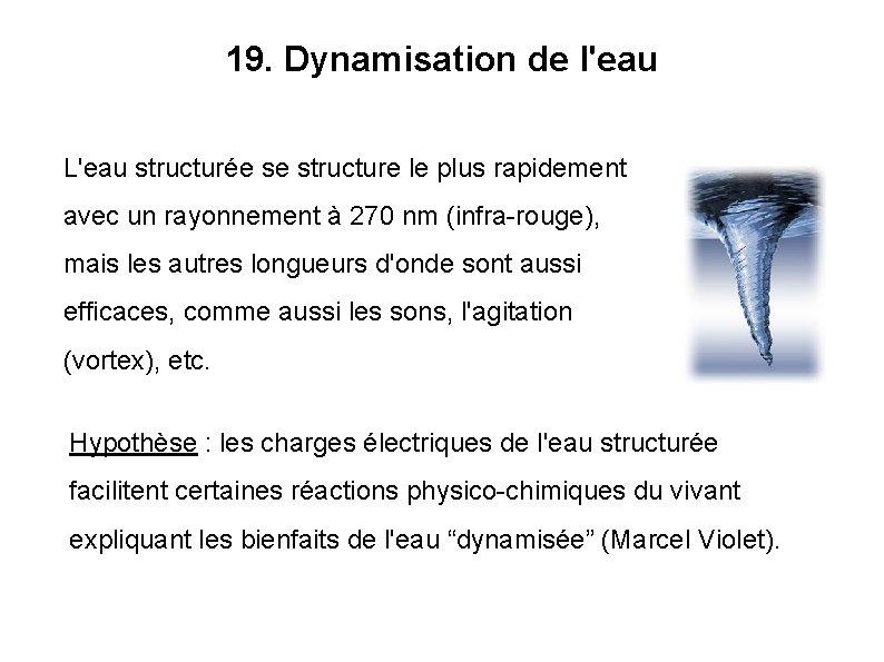 19. Dynamisation de l'eau L'eau structurée se structure le plus rapidement avec un rayonnement