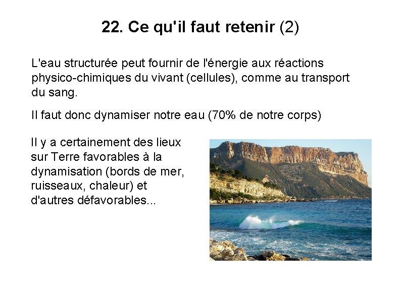 22. Ce qu'il faut retenir (2) L'eau structurée peut fournir de l'énergie aux réactions
