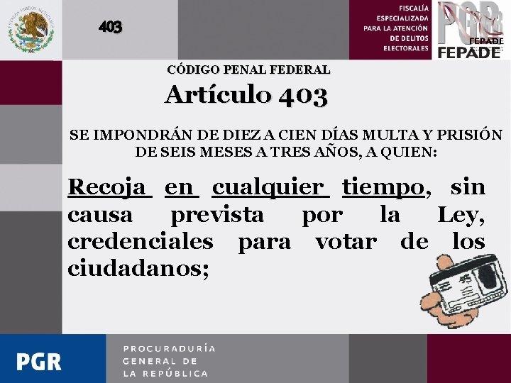 403 CÓDIGO PENAL FEDERAL Artículo 403 SE IMPONDRÁN DE DIEZ A CIEN DÍAS MULTA