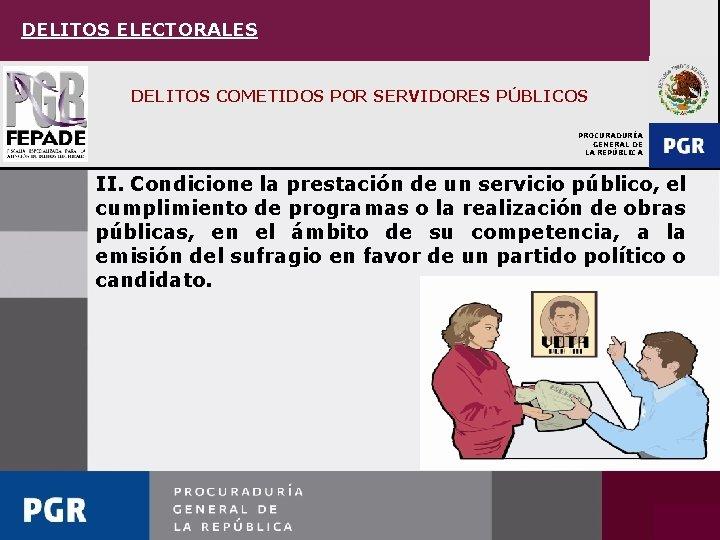 DELITOS ELECTORALES DELITOS COMETIDOS POR SERVIDORES PÚBLICOS PROCURADURÍA GENERAL DE LA REPÚBLICA II. Condicione