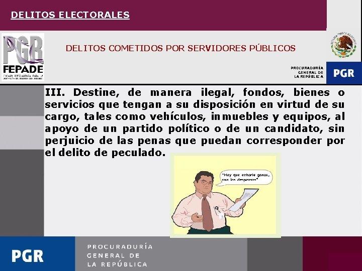 DELITOS ELECTORALES DELITOS COMETIDOS POR SERVIDORES PÚBLICOS PROCURADURÍA GENERAL DE LA REPÚBLICA III. Destine,
