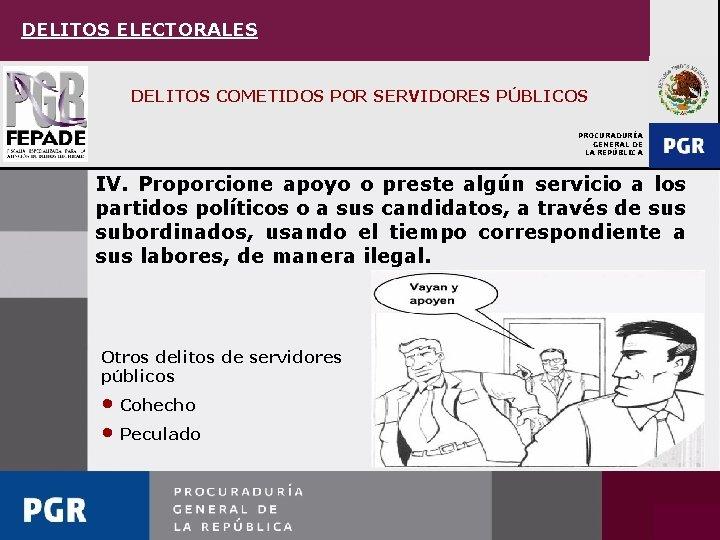 DELITOS ELECTORALES DELITOS COMETIDOS POR SERVIDORES PÚBLICOS PROCURADURÍA GENERAL DE LA REPÚBLICA IV. Proporcione