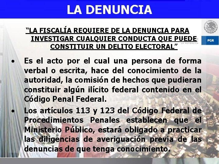 """LA DENUNCIA """"LA FISCALÍA REQUIERE DE LA DENUNCIA PARA INVESTIGAR CUALQUIER CONDUCTA QUE PUEDE"""
