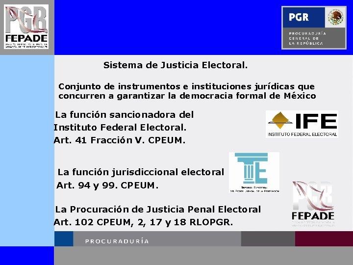 Sistema de Justicia Electoral. Conjunto de instrumentos e instituciones jurídicas que concurren a garantizar