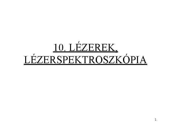 10. LÉZEREK, LÉZERSPEKTROSZKÓPIA 1