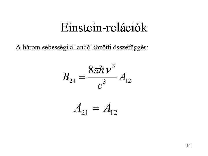 Einstein-relációk A három sebességi állandó közötti összefüggés: 10