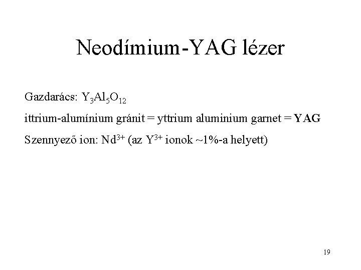 Neodímium-YAG lézer Gazdarács: Y 3 Al 5 O 12 ittrium-alumínium gránit = yttrium aluminium