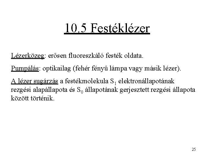 10. 5 Festéklézer Lézerközeg: erősen fluoreszkáló festék oldata. Pumpálás: optikailag (fehér fényű lámpa vagy