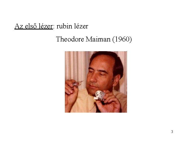 Az első lézer: rubin lézer Theodore Maiman (1960) 3